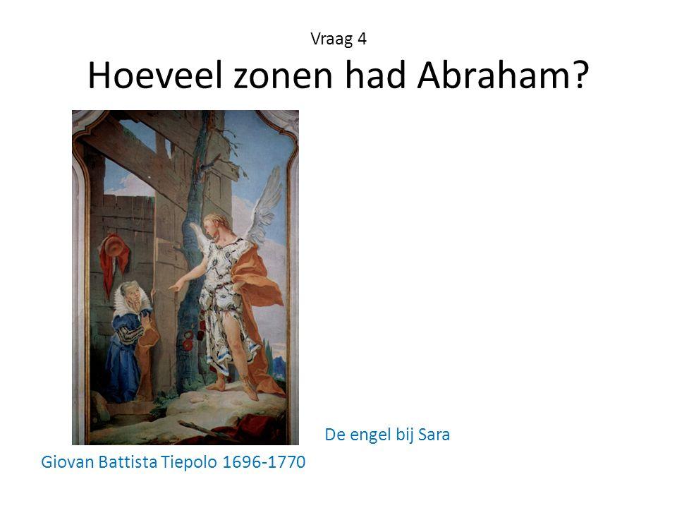Vraag 4 Hoeveel zonen had Abraham? De engel bij Sara Giovan Battista Tiepolo 1696-1770
