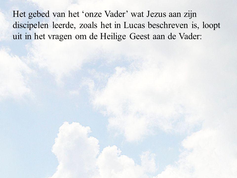 Het gebed van het 'onze Vader' wat Jezus aan zijn discipelen leerde, zoals het in Lucas beschreven is, loopt uit in het vragen om de Heilige Geest aan