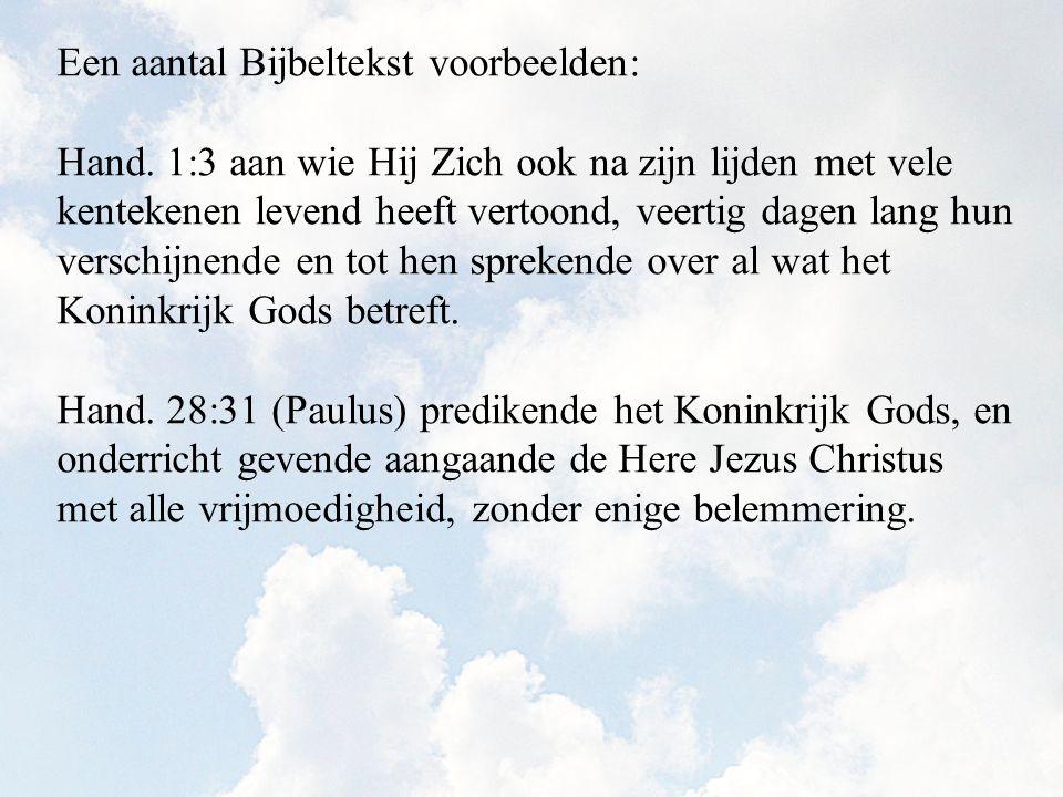 Een aantal Bijbeltekst voorbeelden: Hand. 1:3 aan wie Hij Zich ook na zijn lijden met vele kentekenen levend heeft vertoond, veertig dagen lang hun ve