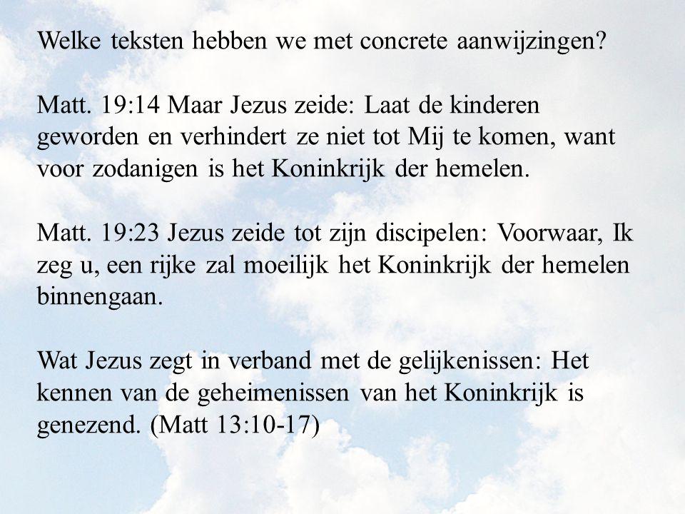 Welke teksten hebben we met concrete aanwijzingen? Matt. 19:14 Maar Jezus zeide: Laat de kinderen geworden en verhindert ze niet tot Mij te komen, wan