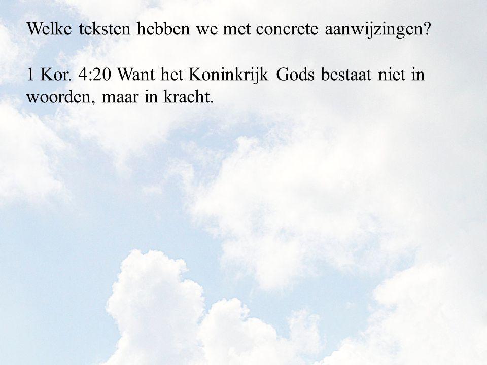 1 Kor. 4:20 Want het Koninkrijk Gods bestaat niet in woorden, maar in kracht.