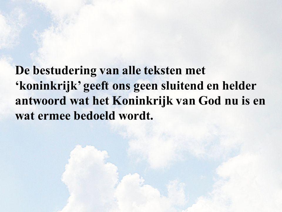 De bestudering van alle teksten met 'koninkrijk' geeft ons geen sluitend en helder antwoord wat het Koninkrijk van God nu is en wat ermee bedoeld word