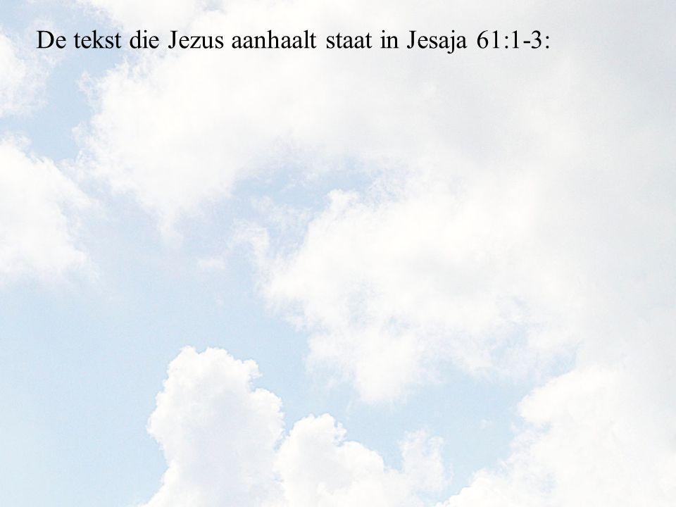 De tekst die Jezus aanhaalt staat in Jesaja 61:1-3: