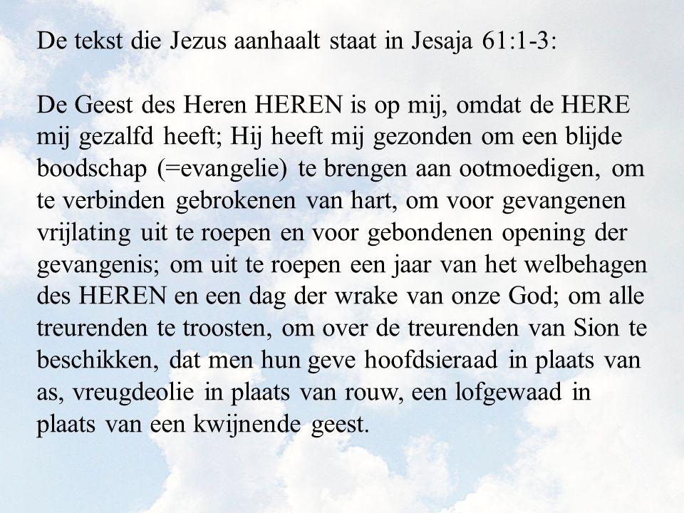 De Geest des Heren HEREN is op mij, omdat de HERE mij gezalfd heeft; Hij heeft mij gezonden om een blijde boodschap (=evangelie) te brengen aan ootmoe