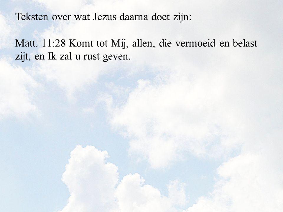 Matt. 11:28 Komt tot Mij, allen, die vermoeid en belast zijt, en Ik zal u rust geven.