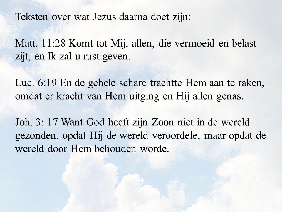 Teksten over wat Jezus daarna doet zijn: Matt. 11:28 Komt tot Mij, allen, die vermoeid en belast zijt, en Ik zal u rust geven. Luc. 6:19 En de gehele
