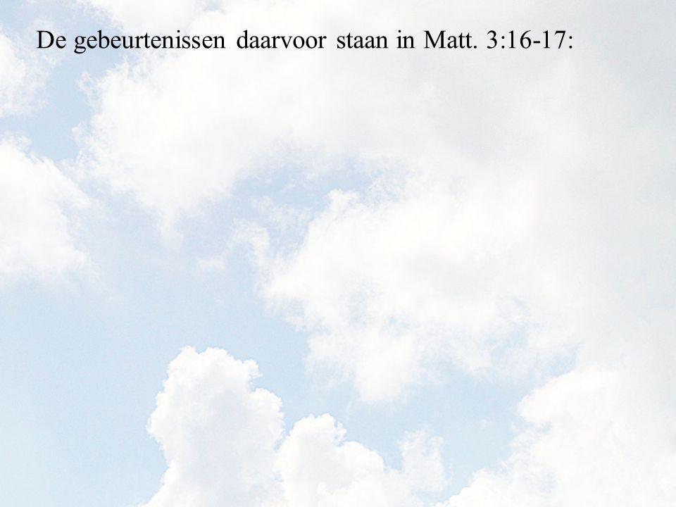 De gebeurtenissen daarvoor staan in Matt. 3:16-17: