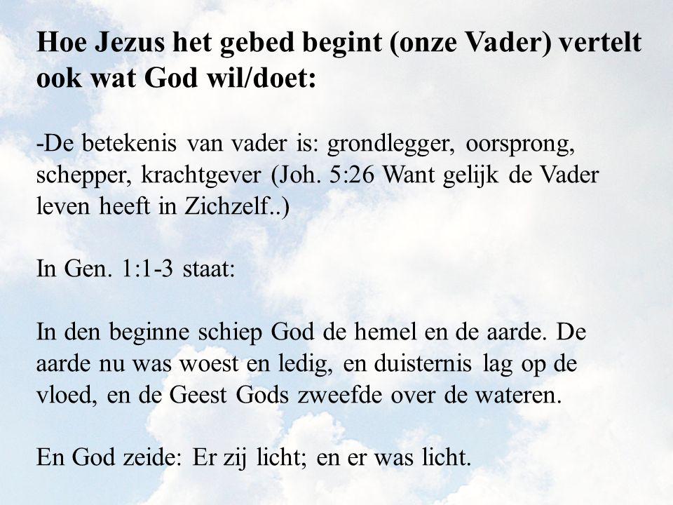 Hoe Jezus het gebed begint (onze Vader) vertelt ook wat God wil/doet: -De betekenis van vader is: grondlegger, oorsprong, schepper, krachtgever (Joh.