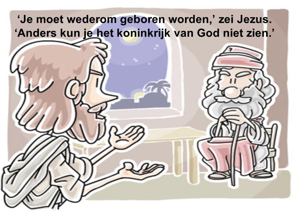 'Je moet wederom geboren worden,' zei Jezus. 'Anders kun je het koninkrijk van God niet zien.'