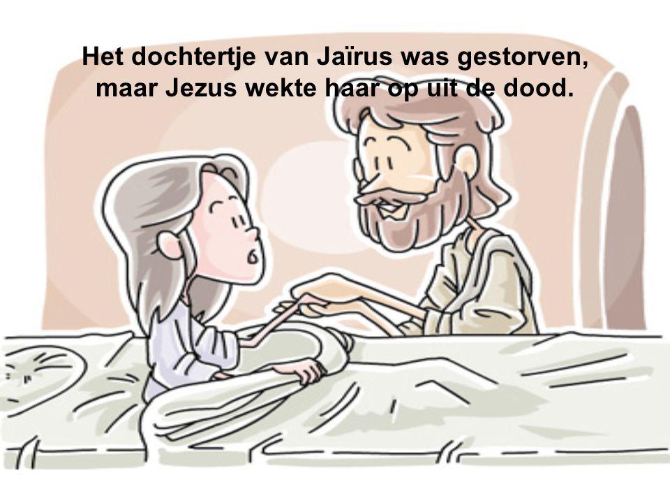 Het dochtertje van Jaïrus was gestorven, maar Jezus wekte haar op uit de dood.