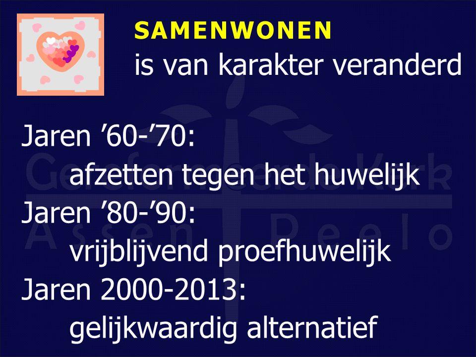 SAMENWONEN is van karakter veranderd Jaren '60-'70: afzetten tegen het huwelijk Jaren '80-'90: vrijblijvend proefhuwelijk Jaren 2000-2013: gelijkwaard