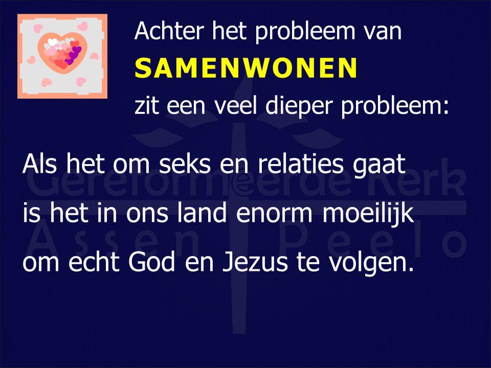 Achter het probleem van SAMENWONEN zit een veel dieper probleem: Als het om seks en relaties gaat is het in ons land enorm moeilijk om echt God en Jez