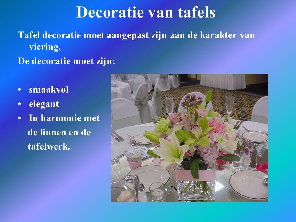 Decoratie van tafels Tafel decoratie moet aangepast zijn aan de karakter van viering. De decoratie moet zijn: smaakvol elegant In harmonie met de linn