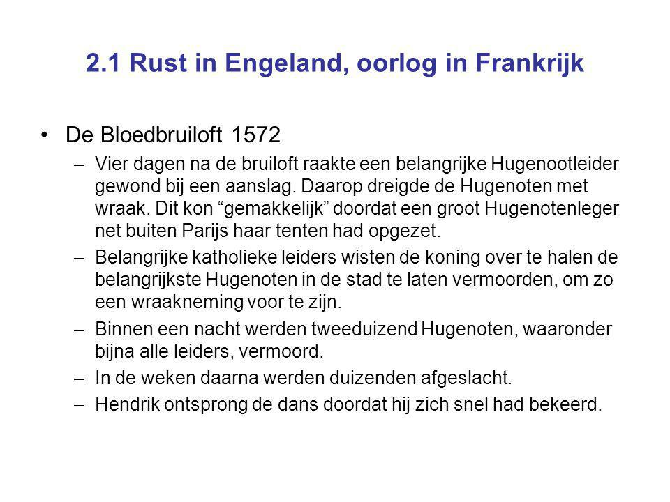 2.1 Rust in Engeland, oorlog in Frankrijk De Bloedbruiloft 1572 –Vier dagen na de bruiloft raakte een belangrijke Hugenootleider gewond bij een aanslag.