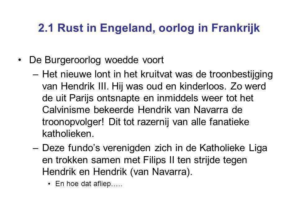 2.1 Rust in Engeland, oorlog in Frankrijk De Burgeroorlog woedde voort –Het nieuwe lont in het kruitvat was de troonbestijging van Hendrik III. Hij wa