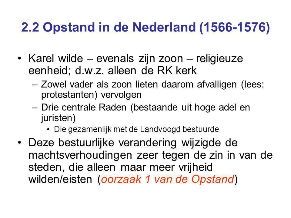 2.2 Opstand in de Nederland (1566-1576) Karel wilde – evenals zijn zoon – religieuze eenheid; d.w.z.