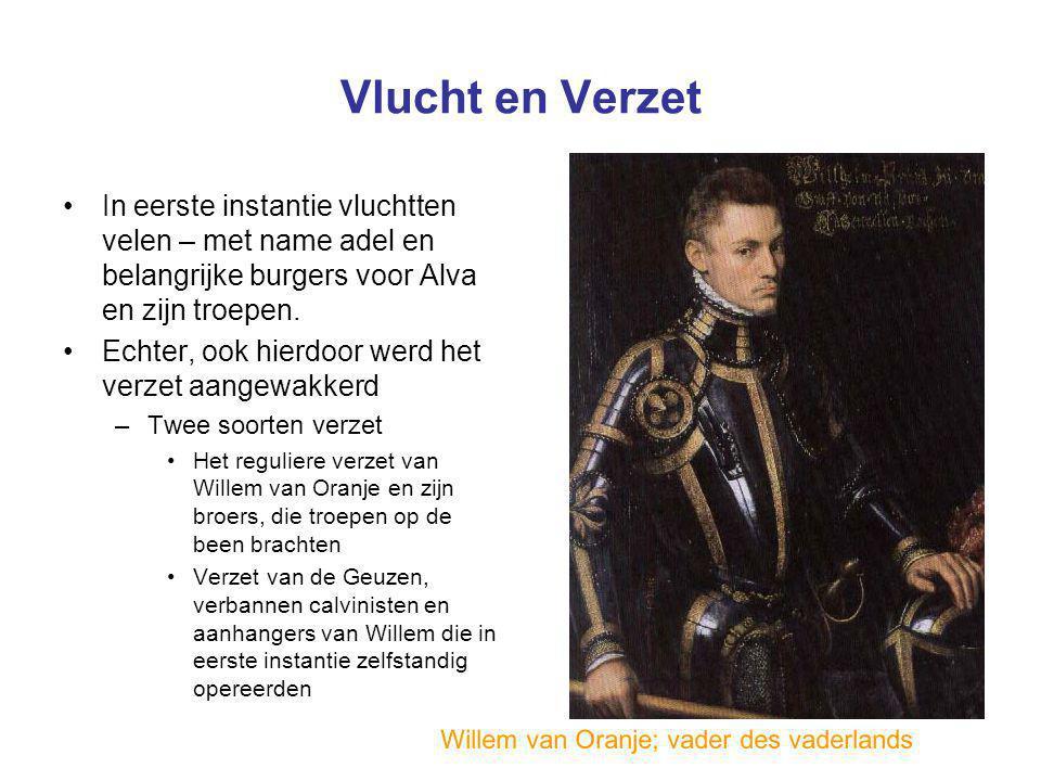 Vlucht en Verzet In eerste instantie vluchtten velen – met name adel en belangrijke burgers voor Alva en zijn troepen. Echter, ook hierdoor werd het v