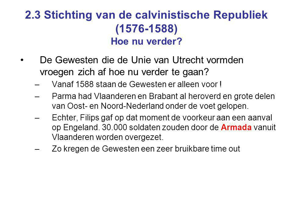 2.3 Stichting van de calvinistische Republiek (1576-1588) Hoe nu verder? De Gewesten die de Unie van Utrecht vormden vroegen zich af hoe nu verder te