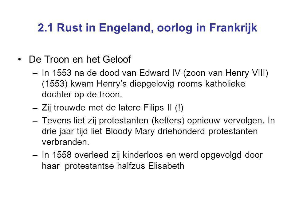 2.1 Rust in Engeland, oorlog in Frankrijk De Troon en het Geloof –In 1553 na de dood van Edward IV (zoon van Henry VIII) (1553) kwam Henry's diepgelov