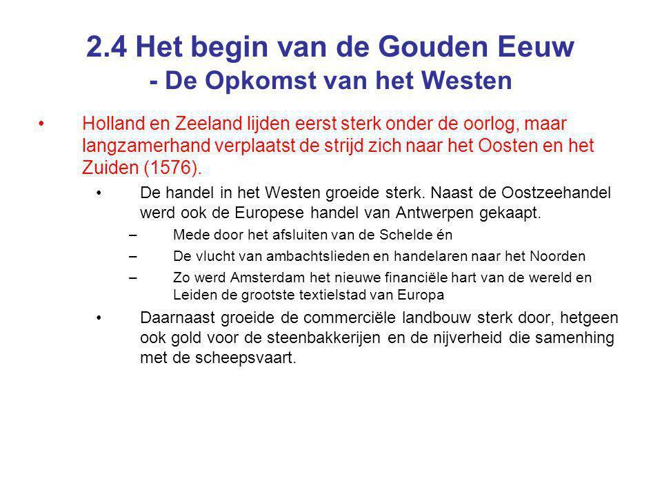 2.4 Het begin van de Gouden Eeuw - De Opkomst van het Westen Holland en Zeeland lijden eerst sterk onder de oorlog, maar langzamerhand verplaatst de s
