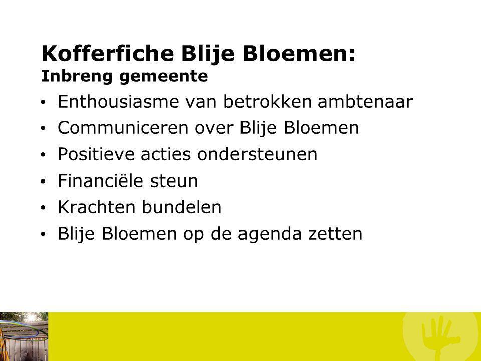 Kofferfiche Blije Bloemen: Inbreng gemeente Enthousiasme van betrokken ambtenaar Communiceren over Blije Bloemen Positieve acties ondersteunen Financiële steun Krachten bundelen Blije Bloemen op de agenda zetten