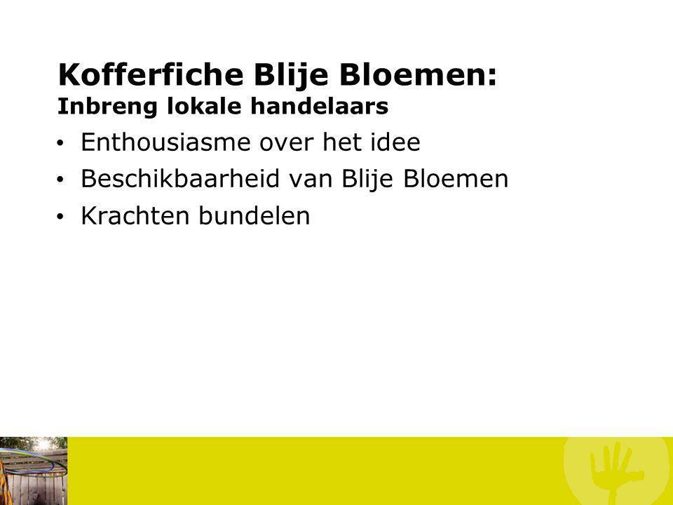 Kofferfiche Blije Bloemen: Inbreng lokale handelaars Enthousiasme over het idee Beschikbaarheid van Blije Bloemen Krachten bundelen