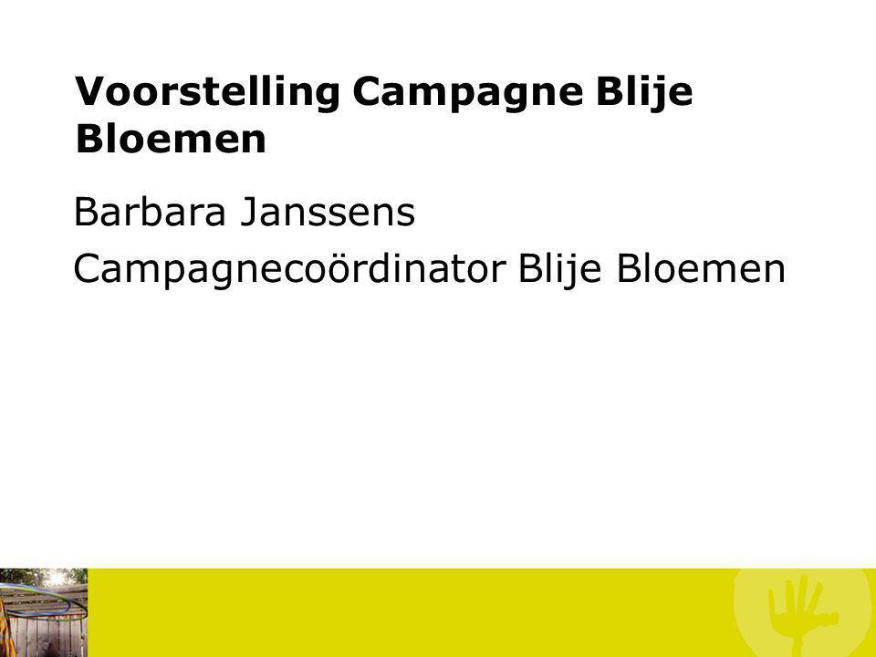 Voorstelling Campagne Blije Bloemen Barbara Janssens Campagnecoördinator Blije Bloemen