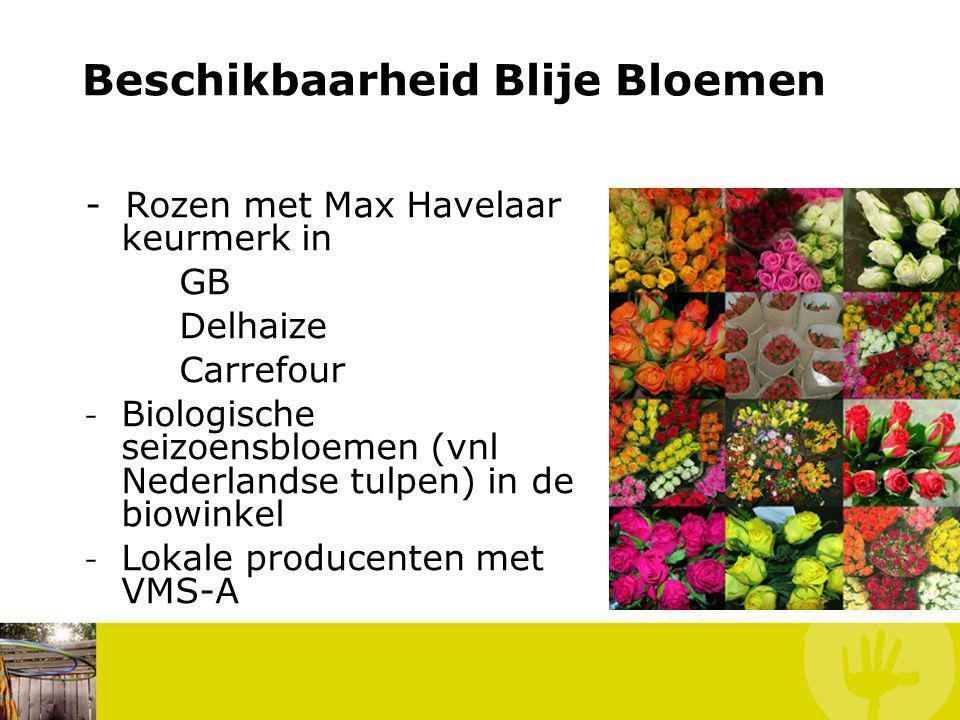 - Rozen met Max Havelaar keurmerk in GB Delhaize Carrefour - Biologische seizoensbloemen (vnl Nederlandse tulpen) in de biowinkel - Lokale producenten met VMS-A En bij ons .