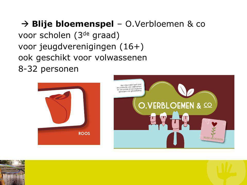  Blije bloemenspel – O.Verbloemen & co voor scholen (3 de graad) voor jeugdverenigingen (16+) ook geschikt voor volwassenen 8-32 personen