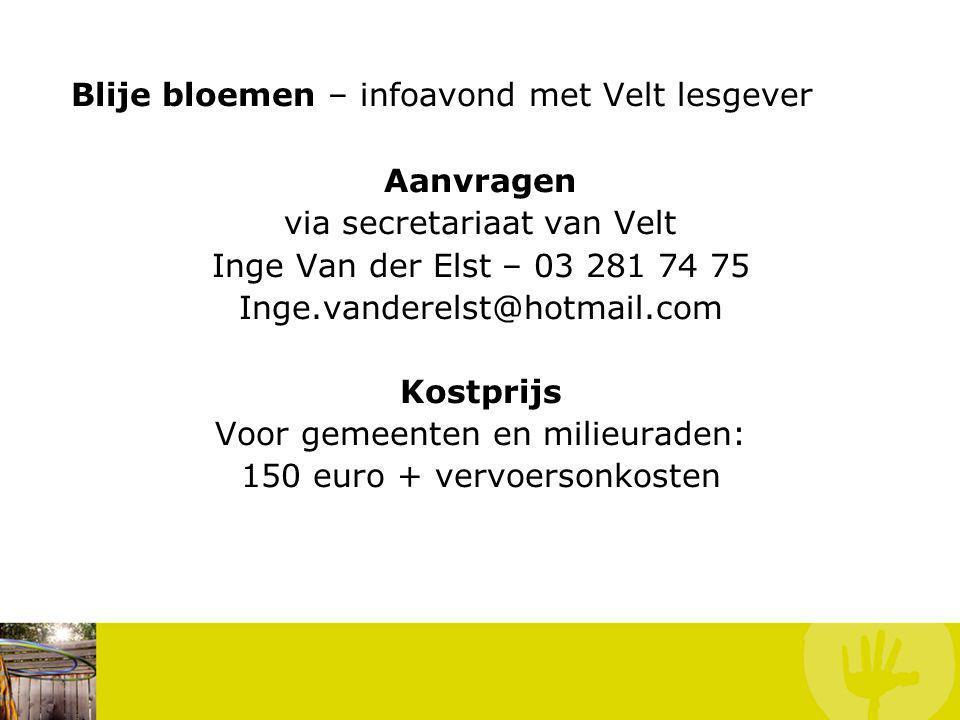 Aanvragen via secretariaat van Velt Inge Van der Elst – 03 281 74 75 Inge.vanderelst@hotmail.com Kostprijs Voor gemeenten en milieuraden: 150 euro + vervoersonkosten