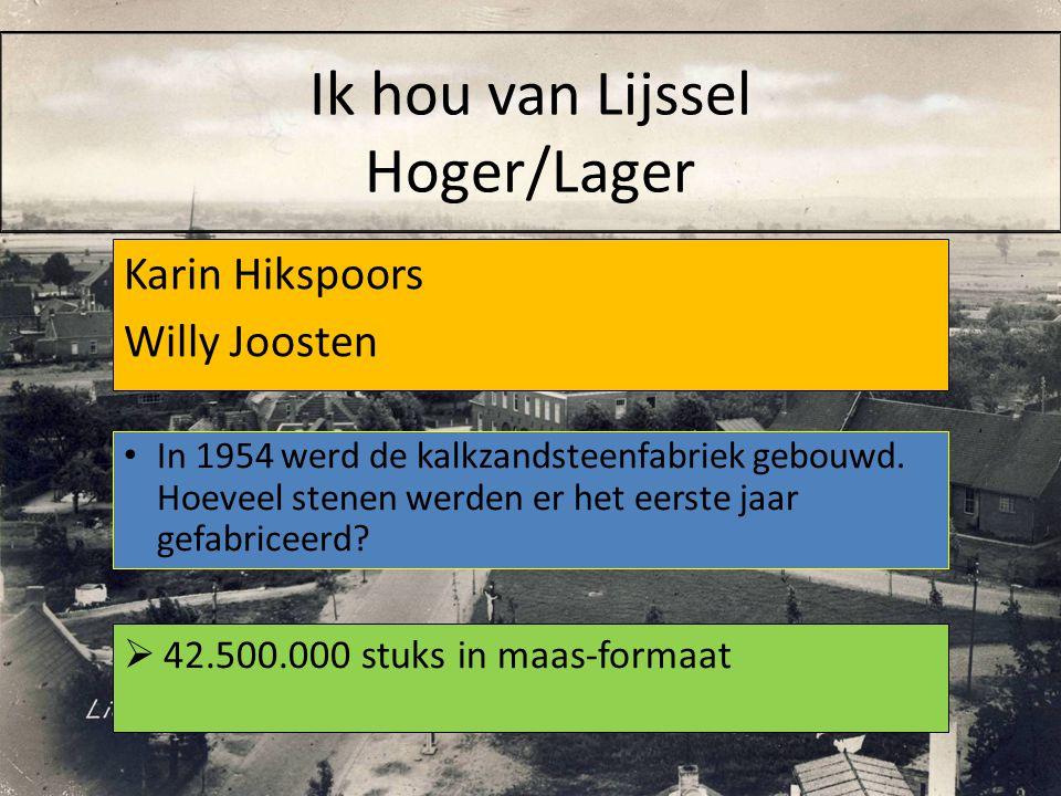 Karin Hikspoors Willy Joosten  42.500.000 stuks in maas-formaat In 1954 werd de kalkzandsteenfabriek gebouwd. Hoeveel stenen werden er het eerste jaa