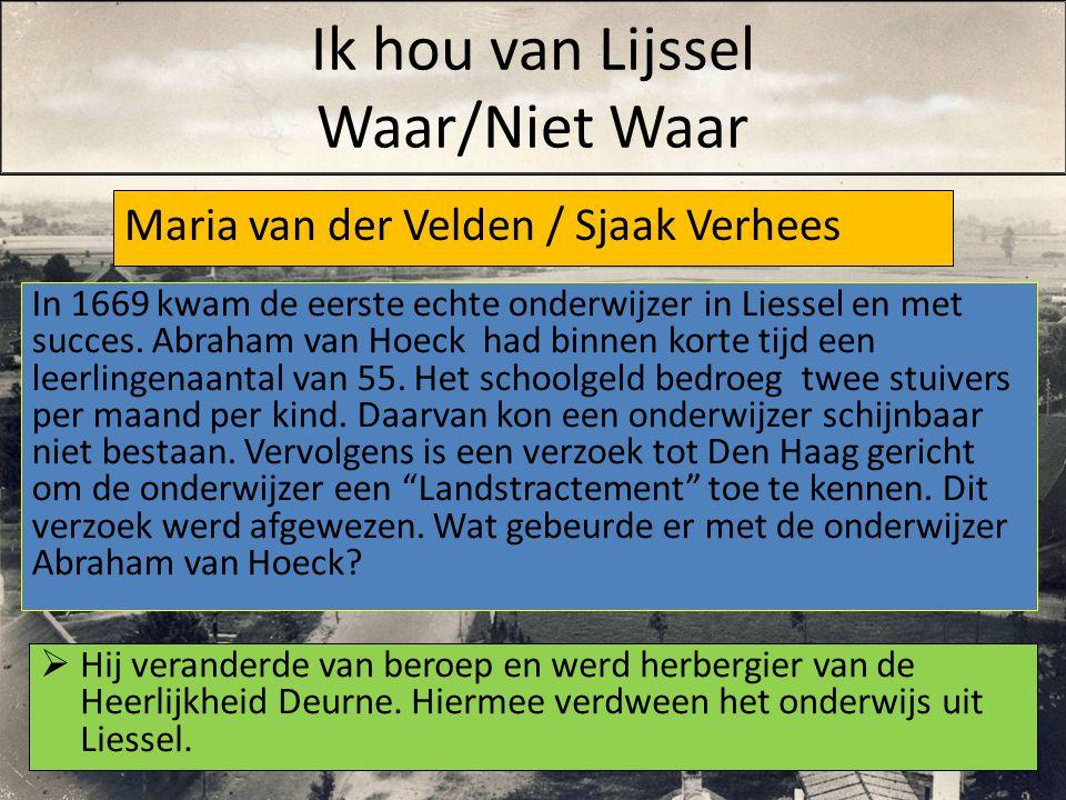 Maria van der Velden / Sjaak Verhees  Hij veranderde van beroep en werd herbergier van de Heerlijkheid Deurne. Hiermee verdween het onderwijs uit Lie