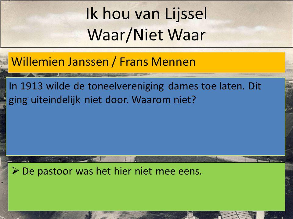 Willemien Janssen / Frans Mennen  De pastoor was het hier niet mee eens. In 1913 wilde de toneelvereniging dames toe laten. Dit ging uiteindelijk nie