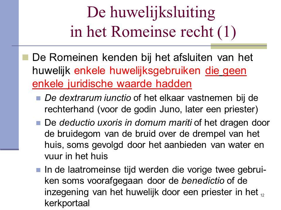 12 De huwelijksluiting in het Romeinse recht (1) De Romeinen kenden bij het afsluiten van het huwelijk enkele huwelijksgebruiken die geen enkele jurid