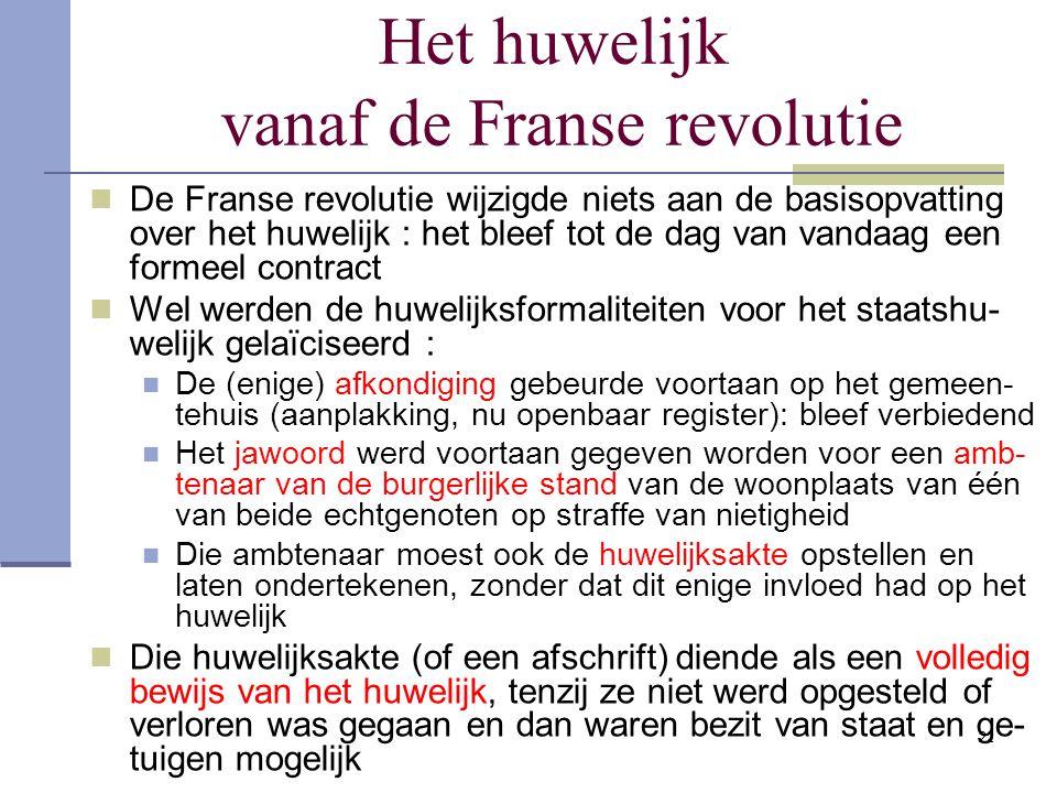 22 Het huwelijk vanaf de Franse revolutie De Franse revolutie wijzigde niets aan de basisopvatting over het huwelijk : het bleef tot de dag van vandaa