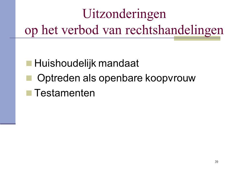 39 Uitzonderingen op het verbod van rechtshandelingen Huishoudelijk mandaat Optreden als openbare koopvrouw Testamenten