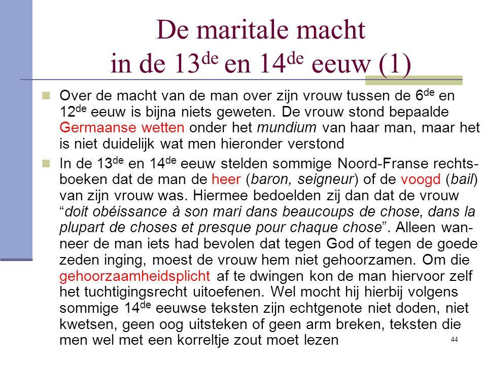 44 De maritale macht in de 13 de en 14 de eeuw (1) Over de macht van de man over zijn vrouw tussen de 6 de en 12 de eeuw is bijna niets geweten. De vr