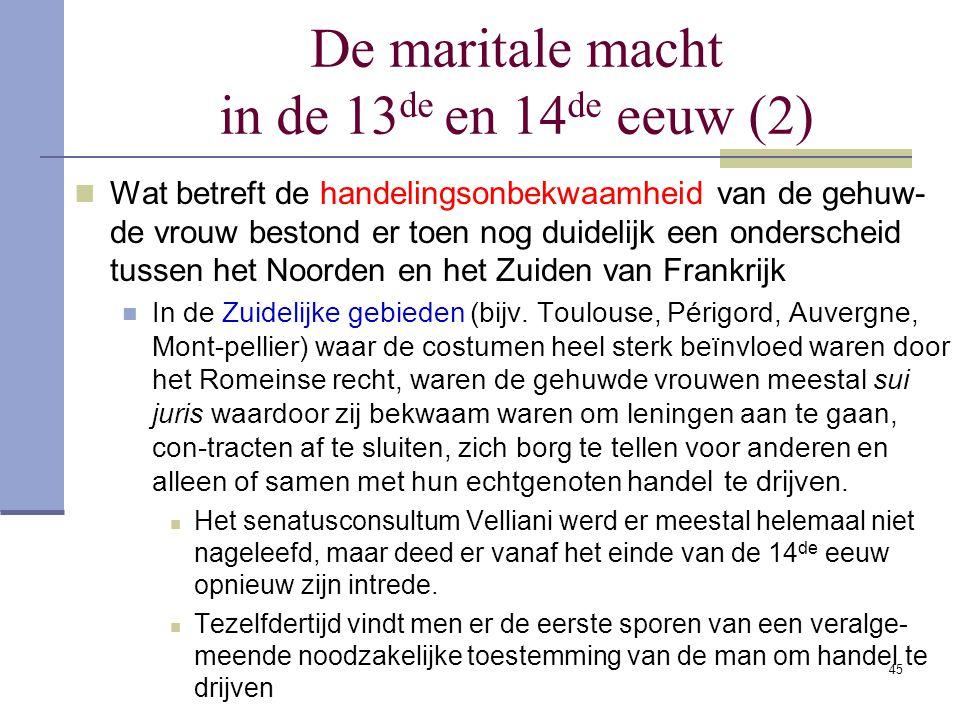 45 De maritale macht in de 13 de en 14 de eeuw (2) Wat betreft de handelingsonbekwaamheid van de gehuw- de vrouw bestond er toen nog duidelijk een ond