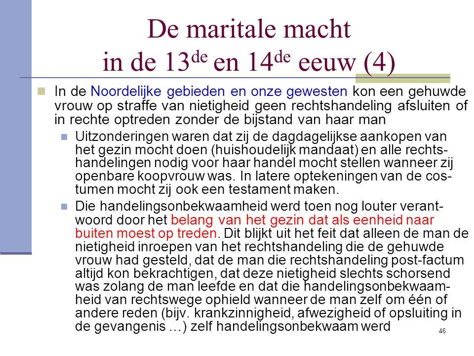 46 De maritale macht in de 13 de en 14 de eeuw (4) In de Noordelijke gebieden en onze gewesten kon een gehuwde vrouw op straffe van nietigheid geen re
