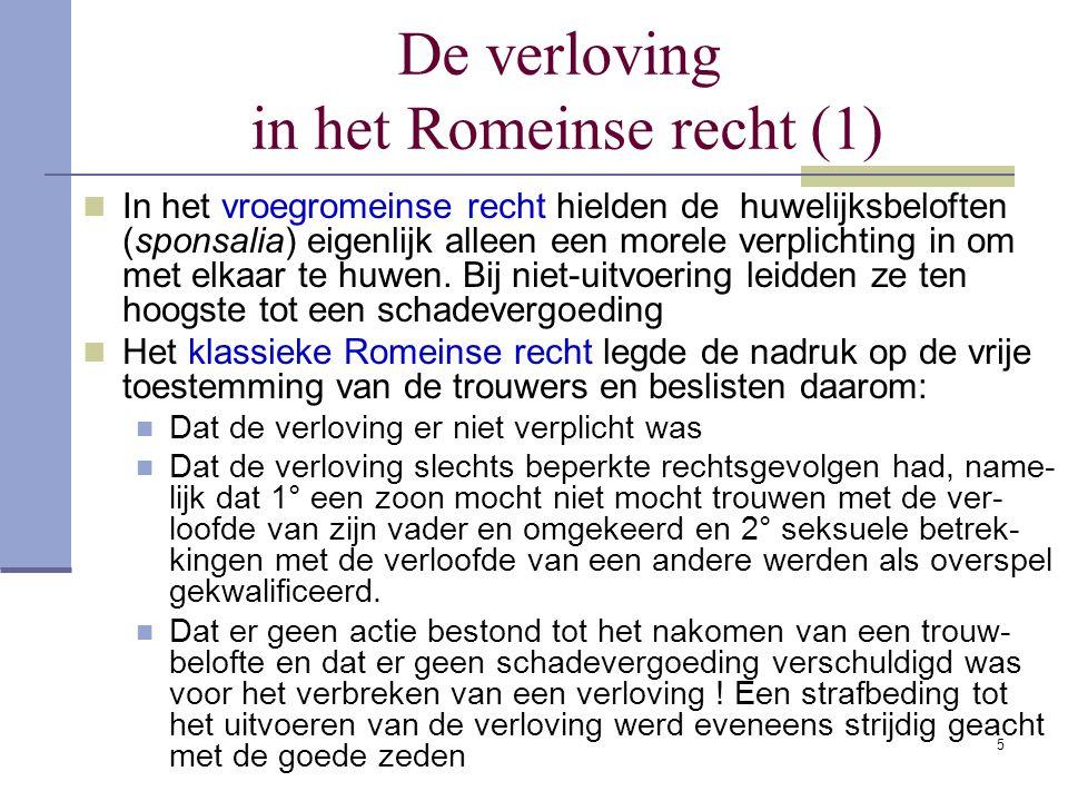 5 De verloving in het Romeinse recht (1) In het vroegromeinse recht hielden de huwelijksbeloften (sponsalia) eigenlijk alleen een morele verplichting