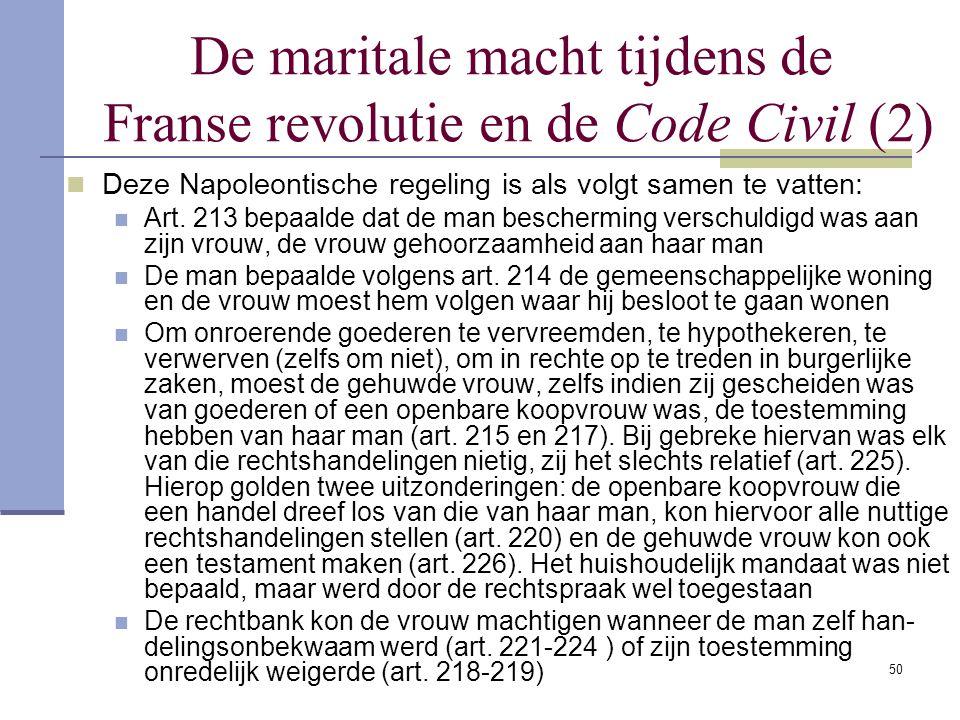 50 De maritale macht tijdens de Franse revolutie en de Code Civil (2) Deze Napoleontische regeling is als volgt samen te vatten: Art. 213 bepaalde dat