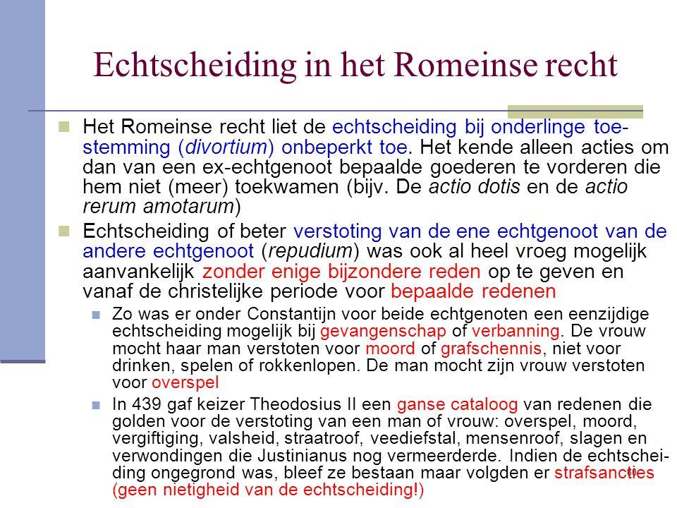 60 Echtscheiding in het Romeinse recht Het Romeinse recht liet de echtscheiding bij onderlinge toe- stemming (divortium) onbeperkt toe. Het kende alle