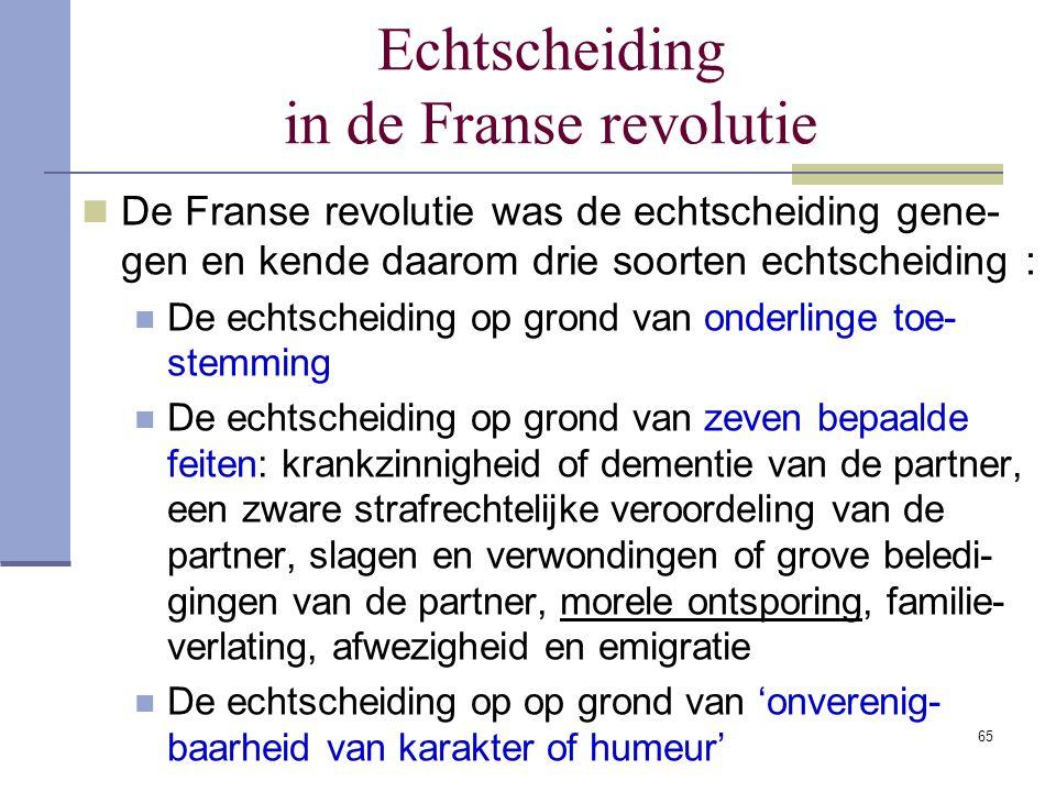 65 Echtscheiding in de Franse revolutie De Franse revolutie was de echtscheiding gene- gen en kende daarom drie soorten echtscheiding : De echtscheidi