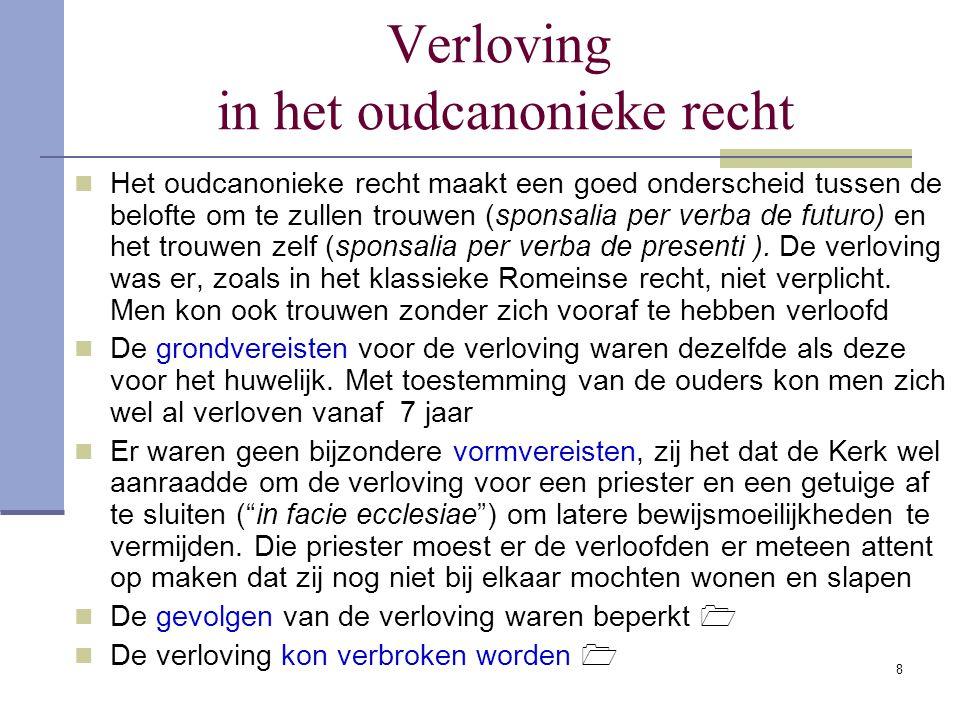 9 De gevolgen van de verloving in het oudcanonieke recht De verloving was een prohibitief beletsel om met een derde te trou- wen.