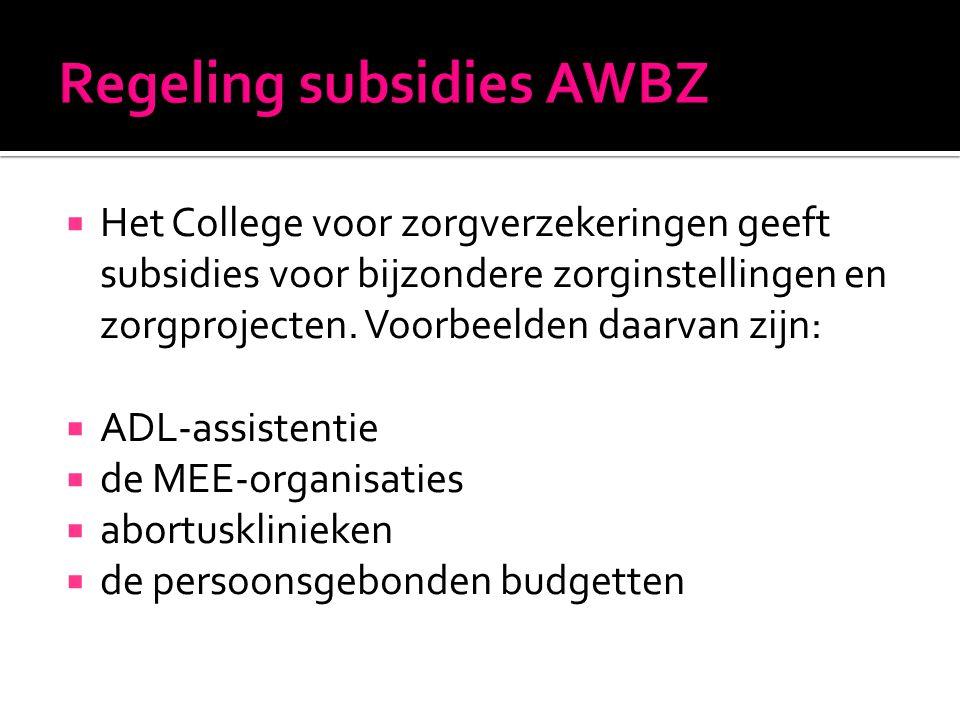  Het College voor zorgverzekeringen geeft subsidies voor bijzondere zorginstellingen en zorgprojecten. Voorbeelden daarvan zijn:  ADL-assistentie 