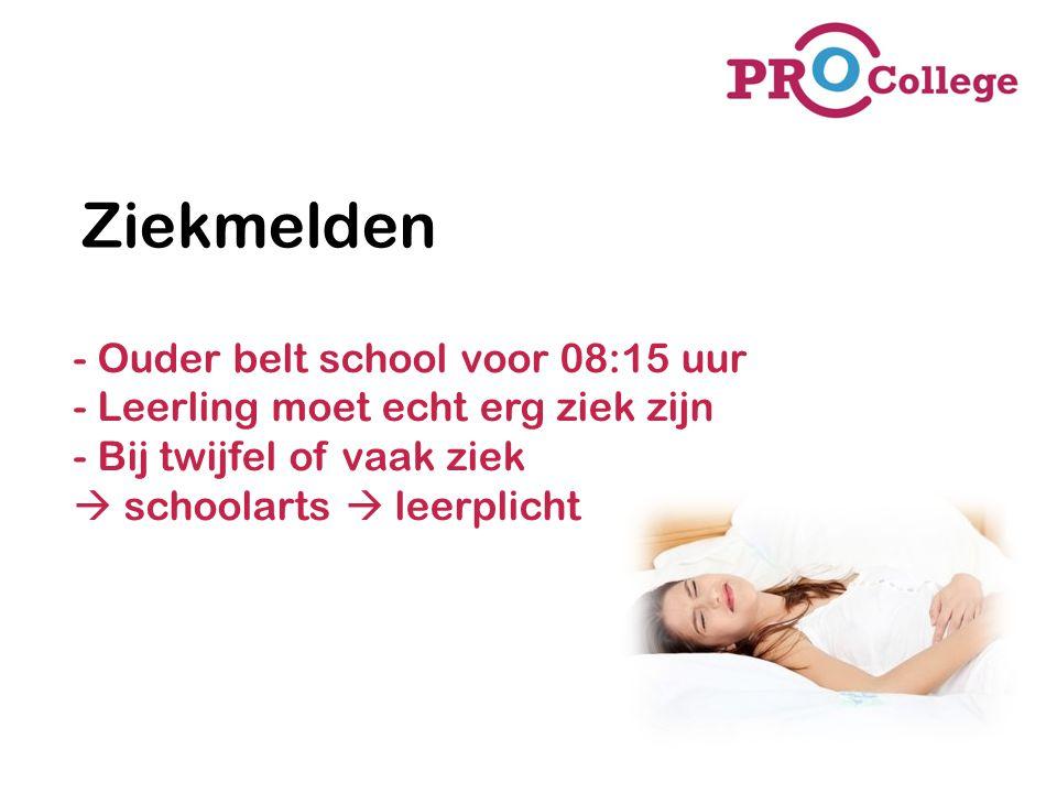 Ziekmelden - Ouder belt school voor 08:15 uur - Leerling moet echt erg ziek zijn - Bij twijfel of vaak ziek  schoolarts  leerplicht