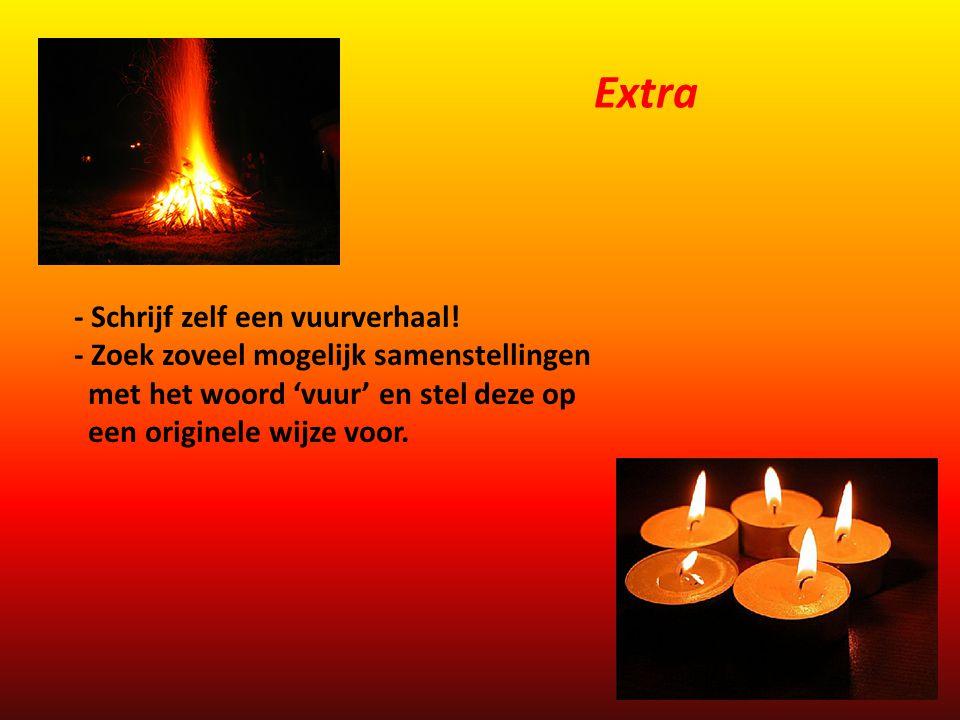 - Schrijf zelf een vuurverhaal! - Zoek zoveel mogelijk samenstellingen met het woord 'vuur' en stel deze op een originele wijze voor. Extra