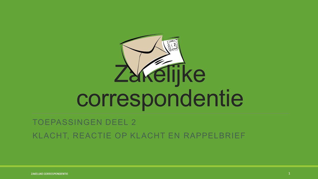Zakelijke correspondentie TOEPASSINGEN DEEL 2 KLACHT, REACTIE OP KLACHT EN RAPPELBRIEF 1 ZAKELIJKE CORRESPONDENTIE