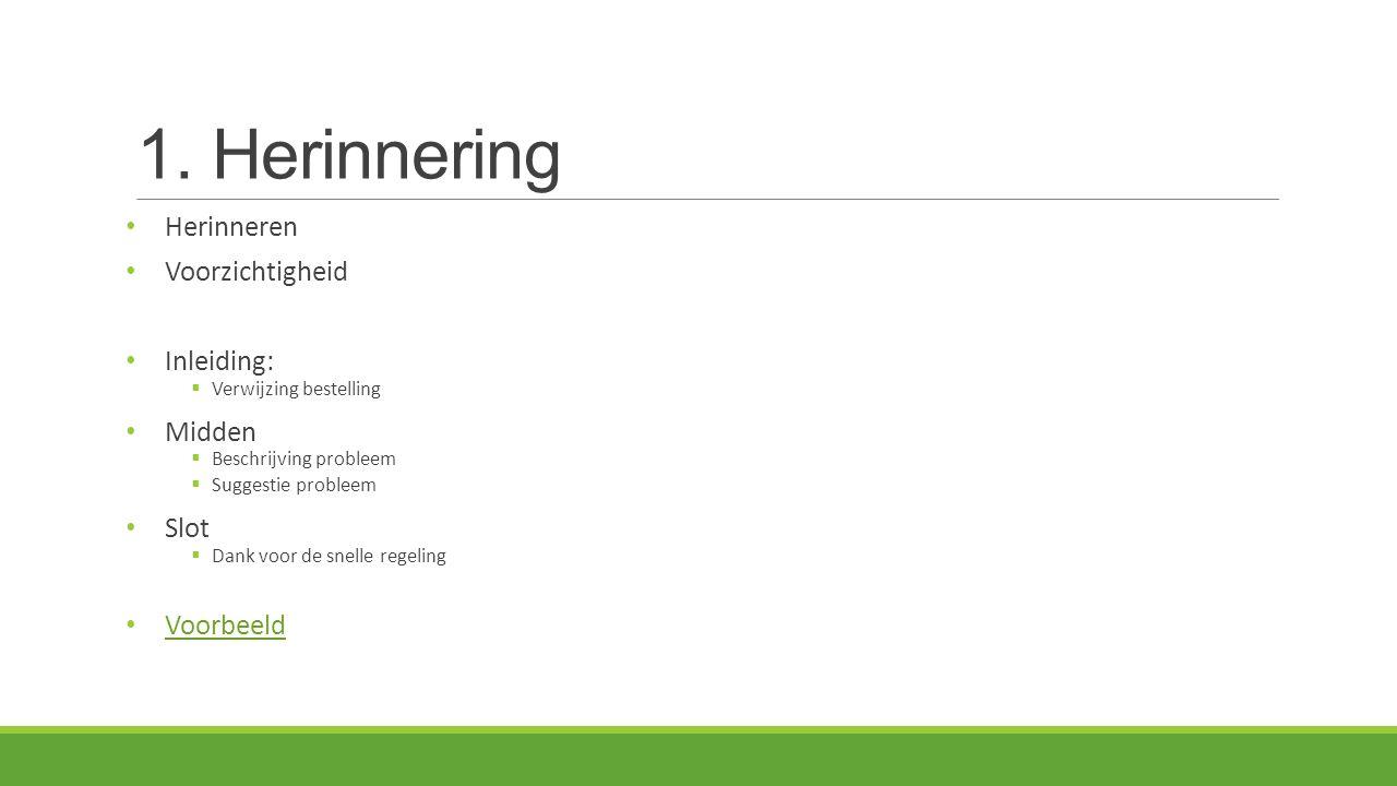 1. Herinnering Herinneren Voorzichtigheid Inleiding:  Verwijzing bestelling Midden  Beschrijving probleem  Suggestie probleem Slot  Dank voor de s