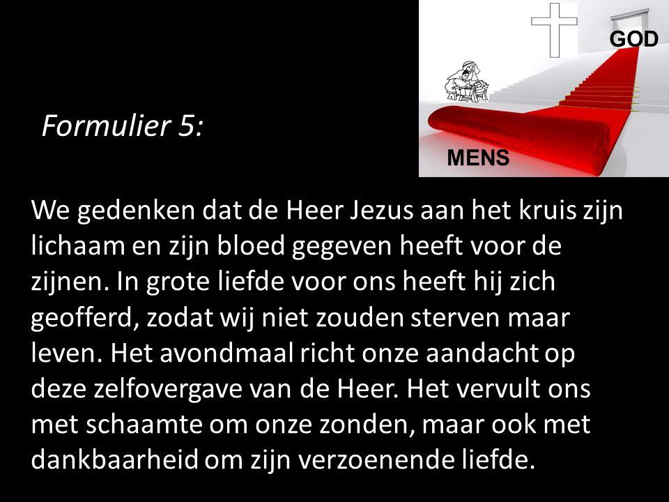 Formulier 5: We gedenken dat de Heer Jezus aan het kruis zijn lichaam en zijn bloed gegeven heeft voor de zijnen. In grote liefde voor ons heeft hij z